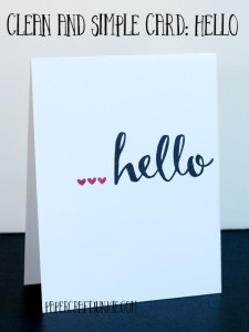Clean and Simple Card: Hello {Giveaway}